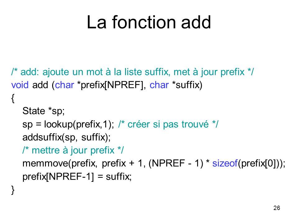 La fonction add /* add: ajoute un mot à la liste suffix, met à jour prefix */ void add (char *prefix[NPREF], char *suffix)